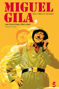 Miguel Gila.Vida y Obra de un Genio - Libro de Juan Carlos Ortega y Marc Lobato