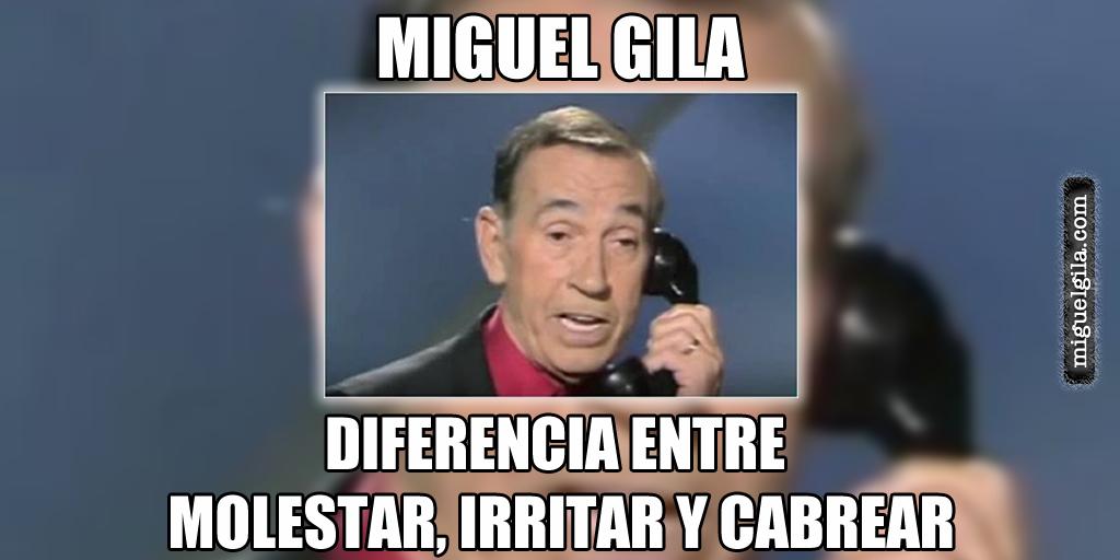 Molestar en ingles , frances o en español no es lo mismo que irritar o cabrear - Miguel Gila
