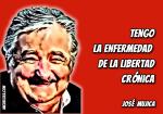 José Mujica un ser humano con la enfermedad de la libertad crónica
